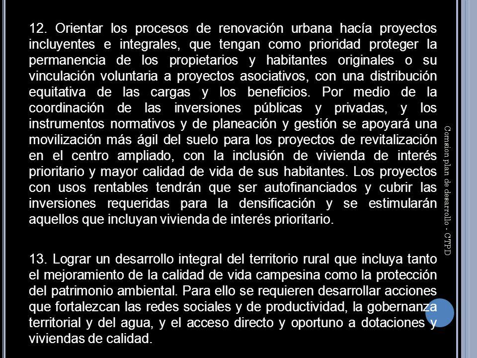 12. Orientar los procesos de renovación urbana hacía proyectos incluyentes e integrales, que tengan como prioridad proteger la permanencia de los prop