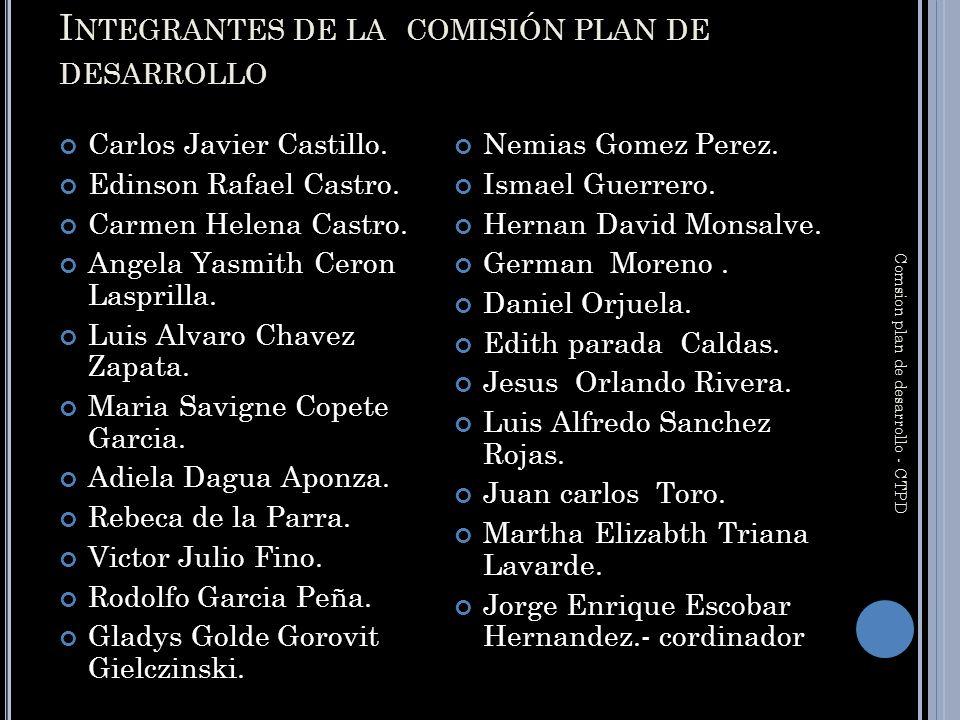I NTEGRANTES DE LA COMISIÓN PLAN DE DESARROLLO Carlos Javier Castillo.