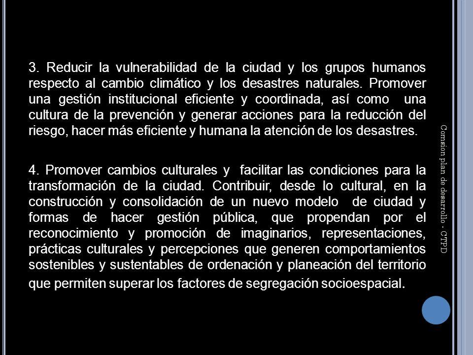 3. Reducir la vulnerabilidad de la ciudad y los grupos humanos respecto al cambio climático y los desastres naturales. Promover una gestión institucio