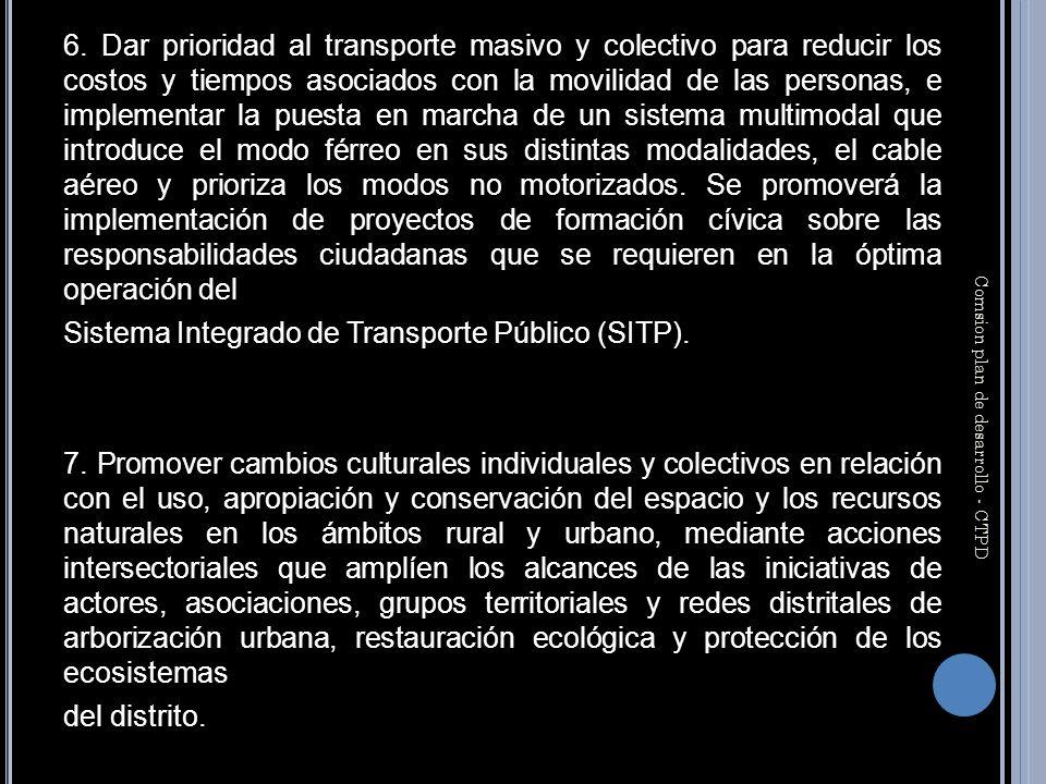 6. Dar prioridad al transporte masivo y colectivo para reducir los costos y tiempos asociados con la movilidad de las personas, e implementar la puest