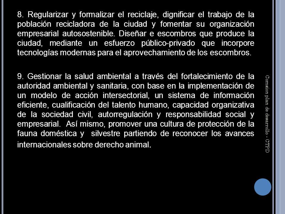 8. Regularizar y formalizar el reciclaje, dignificar el trabajo de la población recicladora de la ciudad y fomentar su organización empresarial autoso