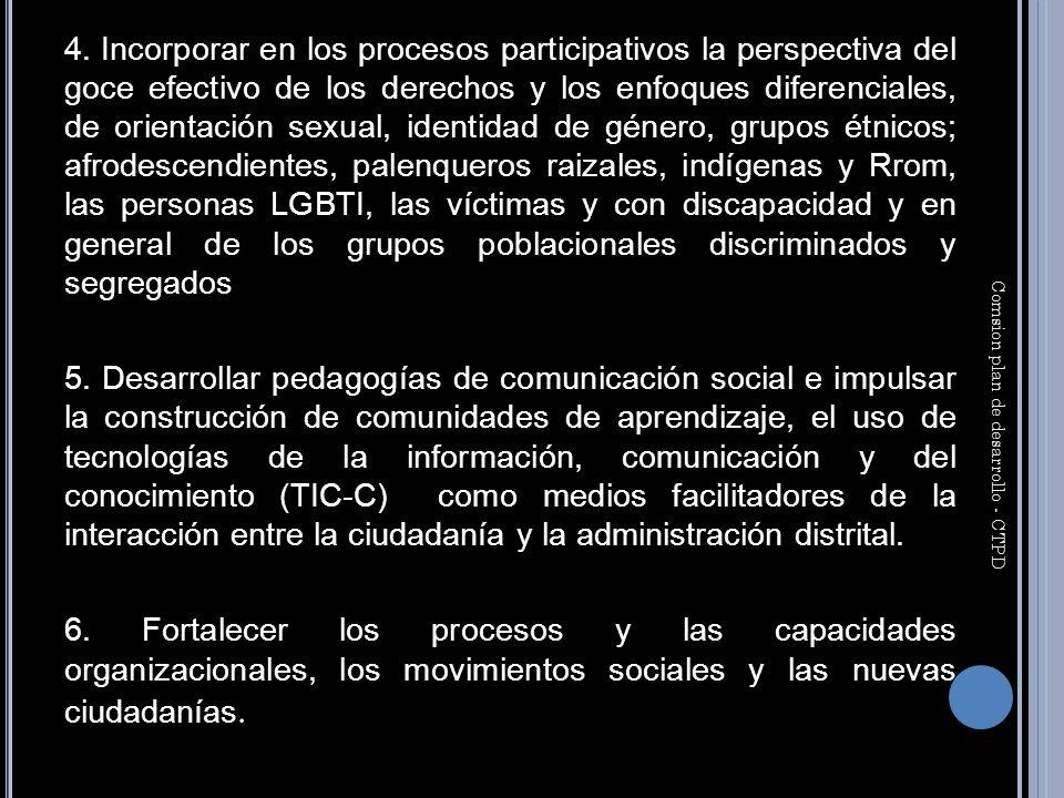 4. Incorporar en los procesos participativos la perspectiva del goce efectivo de los derechos y los enfoques diferenciales, de orientación sexual, ide