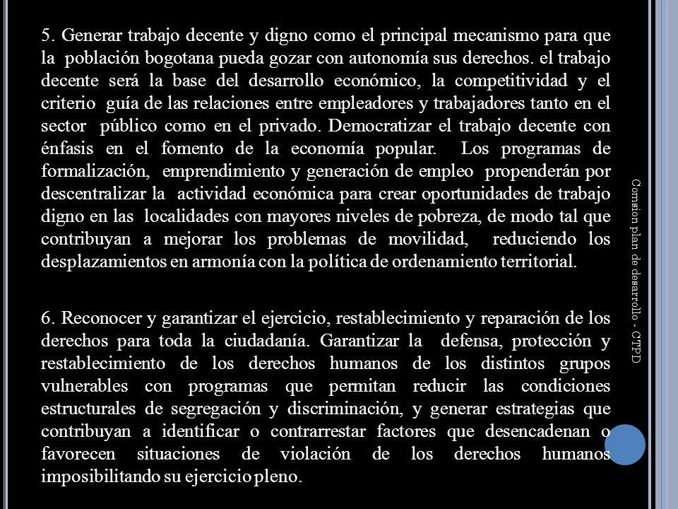 5. Generar trabajo decente y digno como el principal mecanismo para que la población bogotana pueda gozar con autonomía sus derechos. el trabajo decen