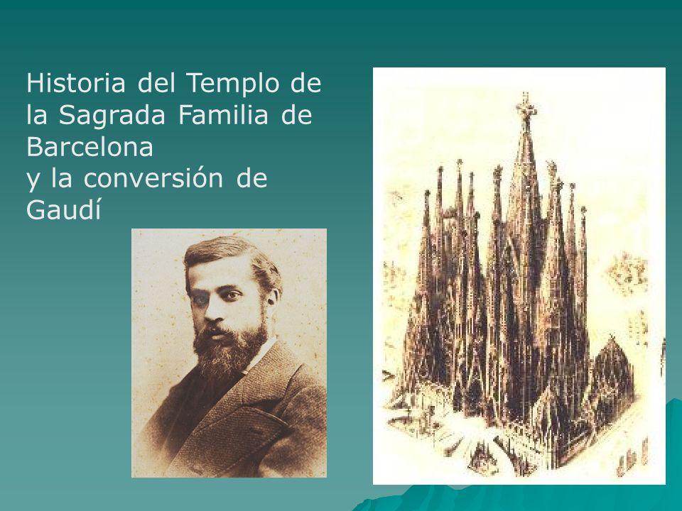 Historia del Templo de la Sagrada Familia de Barcelona y la conversión de Gaudí