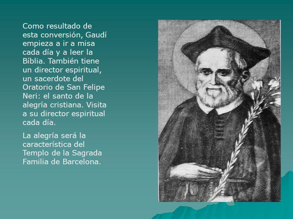 Como resultado de esta conversión, Gaudí empieza a ir a misa cada día y a leer la Bíblia. También tiene un director espiritual, un sacerdote del Orato