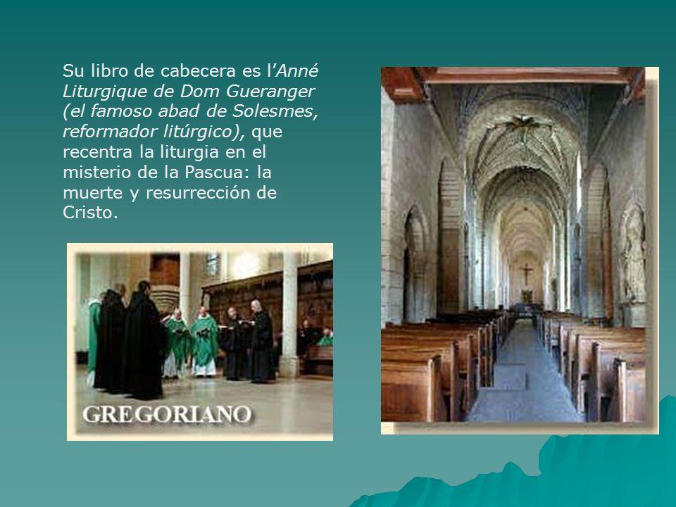 Su libro de cabecera es lAnné Liturgique de Dom Gueranger (el famoso abad de Solesmes, reformador litúrgico), que recentra la liturgia en el misterio