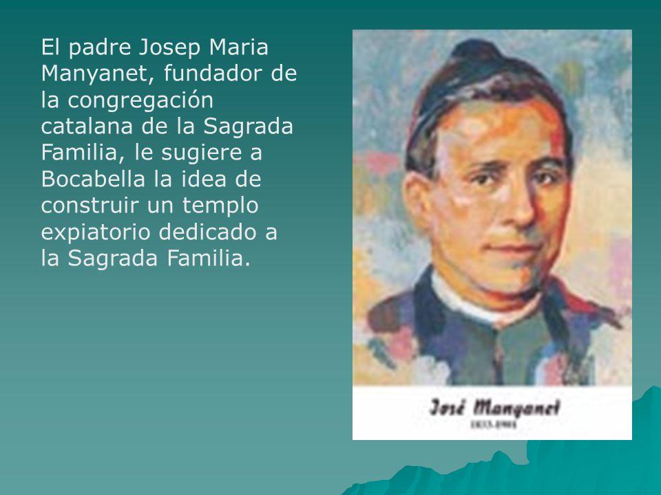 El padre Josep Maria Manyanet, fundador de la congregación catalana de la Sagrada Familia, le sugiere a Bocabella la idea de construir un templo expia