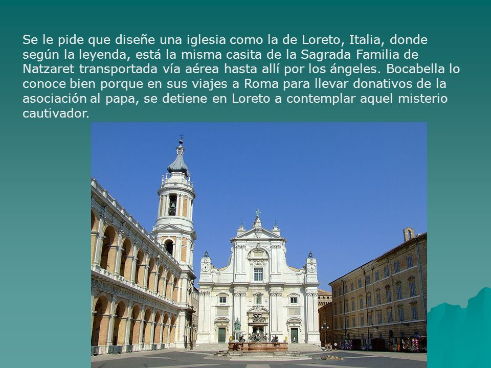 Se le pide que diseñe una iglesia como la de Loreto, Italia, donde según la leyenda, está la misma casita de la Sagrada Familia de Natzaret transporta
