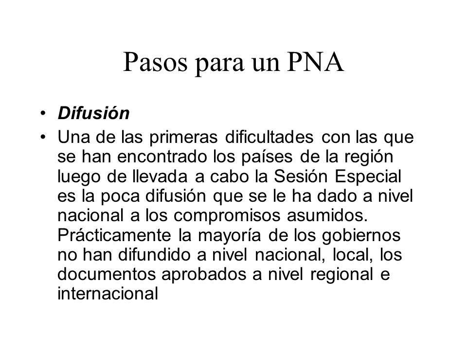 Pasos para un PNA Difusión Una de las primeras dificultades con las que se han encontrado los países de la región luego de llevada a cabo la Sesión Especial es la poca difusión que se le ha dado a nivel nacional a los compromisos asumidos.