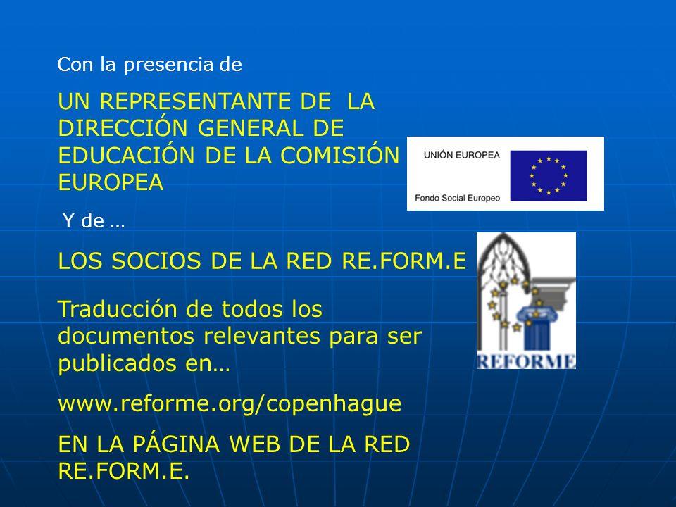 UN REPRESENTANTE DE LA DIRECCIÓN GENERAL DE EDUCACIÓN DE LA COMISIÓN EUROPEA Con la presencia de Y de … LOS SOCIOS DE LA RED RE.FORM.E Traducción de t