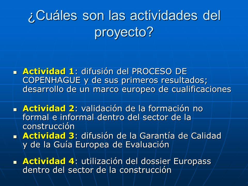 ¿Cuáles son las actividades del proyecto? Actividad 1: difusión del PROCESO DE COPENHAGUE y de sus primeros resultados; desarrollo de un marco europeo