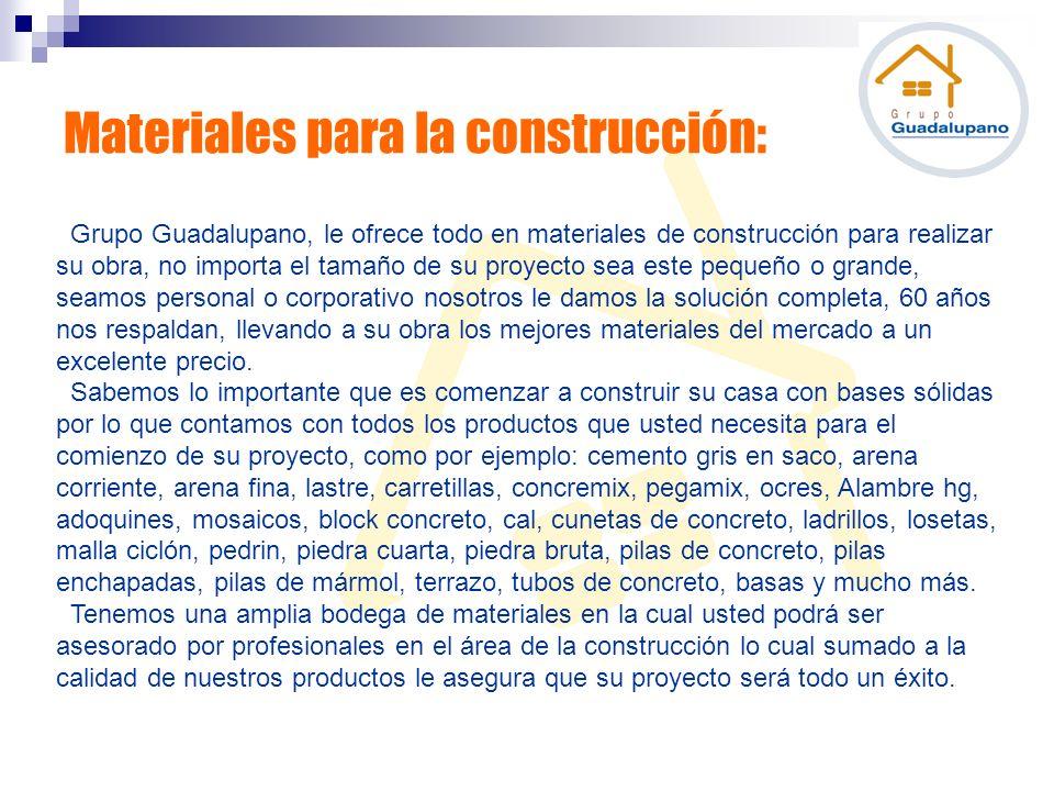 Materiales para la construcción: Grupo Guadalupano, le ofrece todo en materiales de construcción para realizar su obra, no importa el tamaño de su pro