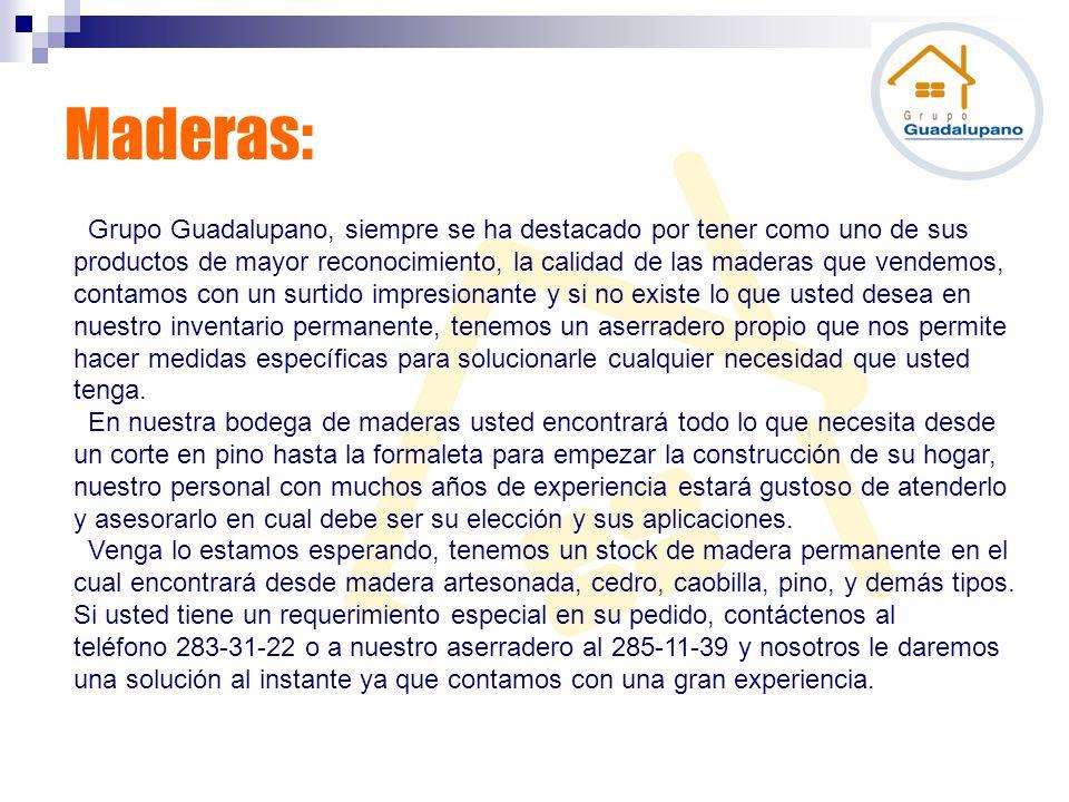 Maderas: Grupo Guadalupano, siempre se ha destacado por tener como uno de sus productos de mayor reconocimiento, la calidad de las maderas que vendemo