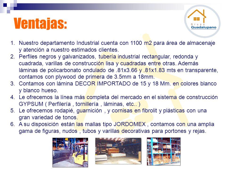 Ventajas: 1.Nuestro departamento Industrial cuenta con 1100 m2 para área de almacenaje y atención a nuestro estimados clientes. 2.Perfiles negros y ga