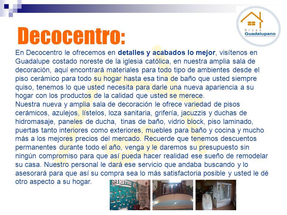 En Decocentro le ofrecemos en detalles y acabados lo mejor, visítenos en Guadalupe costado noreste de la iglesia católica, en nuestra amplia sala de d