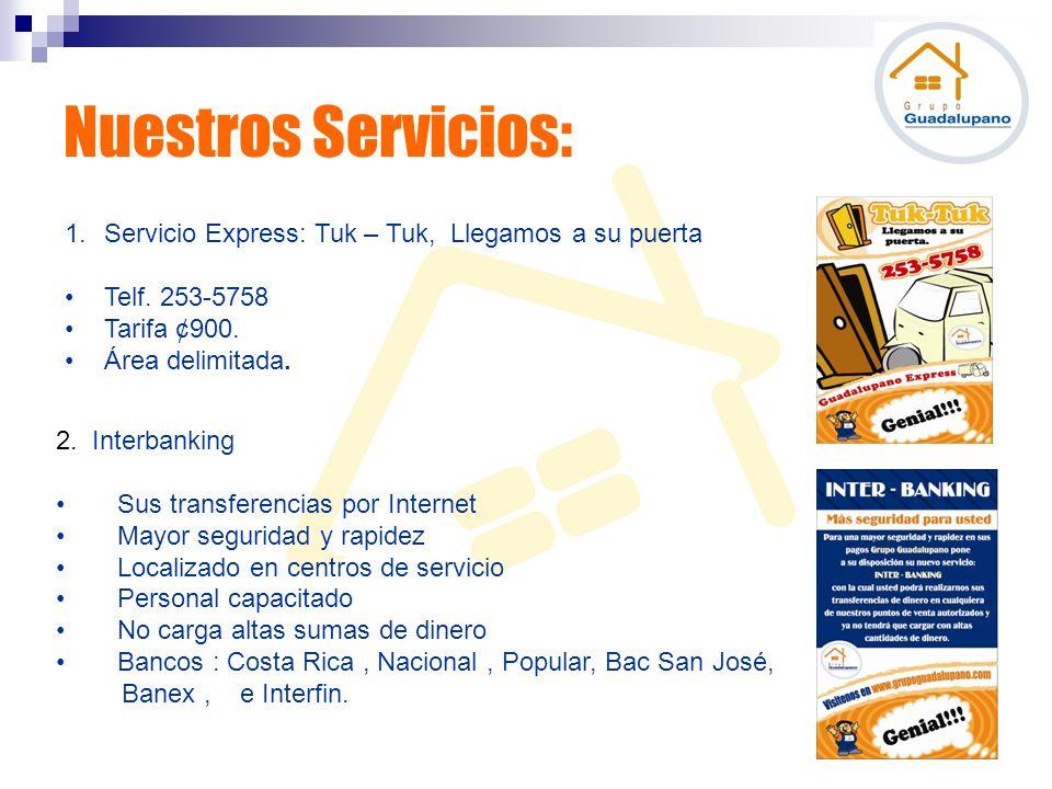 Nuestros Servicios: 1.Servicio Express: Tuk – Tuk, Llegamos a su puerta Telf. 253-5758 Tarifa ¢900. Área delimitada. 2. Interbanking Sus transferencia