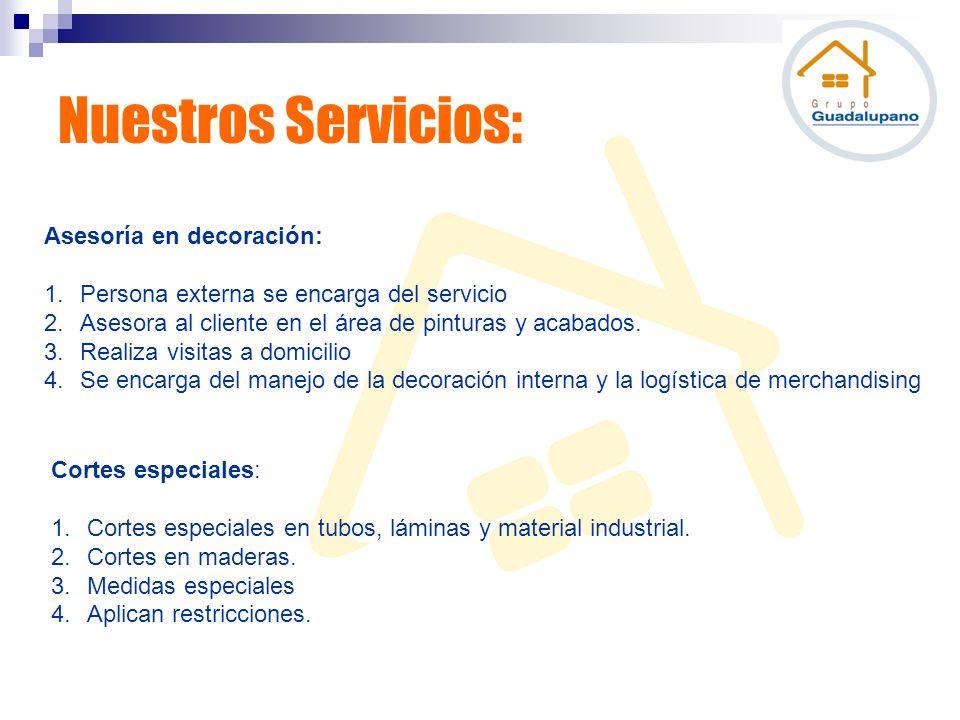 Nuestros Servicios: Asesoría en decoración: 1.Persona externa se encarga del servicio 2.Asesora al cliente en el área de pinturas y acabados. 3.Realiz