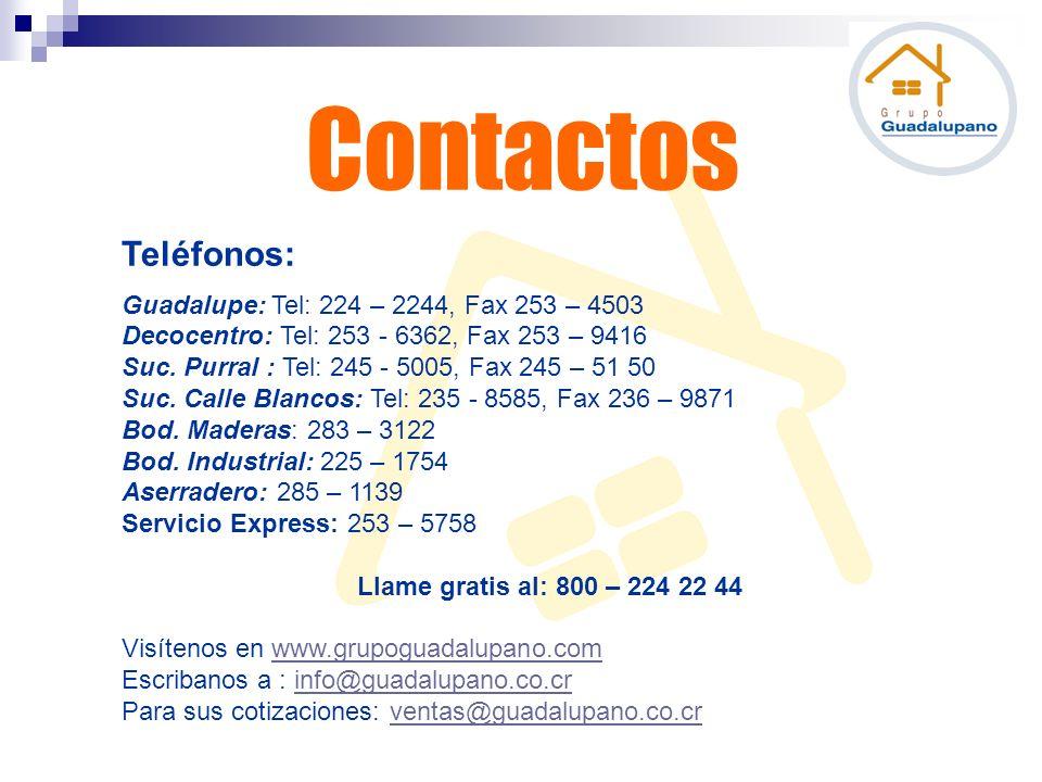 Contactos Teléfonos: Guadalupe: Tel: 224 – 2244, Fax 253 – 4503 Decocentro: Tel: 253 - 6362, Fax 253 – 9416 Suc. Purral : Tel: 245 - 5005, Fax 245 – 5