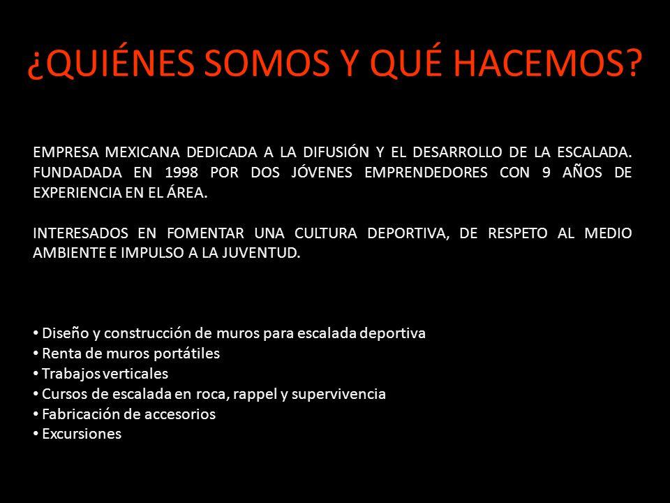 ¿QUIÉNES SOMOS Y QUÉ HACEMOS? EMPRESA MEXICANA DEDICADA A LA DIFUSIÓN Y EL DESARROLLO DE LA ESCALADA. FUNDADADA EN 1998 POR DOS JÓVENES EMPRENDEDORES