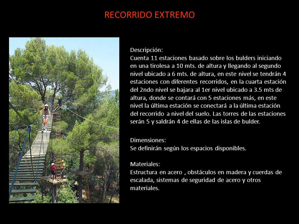 RECORRIDO EXTREMO Descripción: Cuenta 11 estaciones basado sobre los bulders iniciando en una tirolesa a 10 mts. de altura y llegando al segundo nivel
