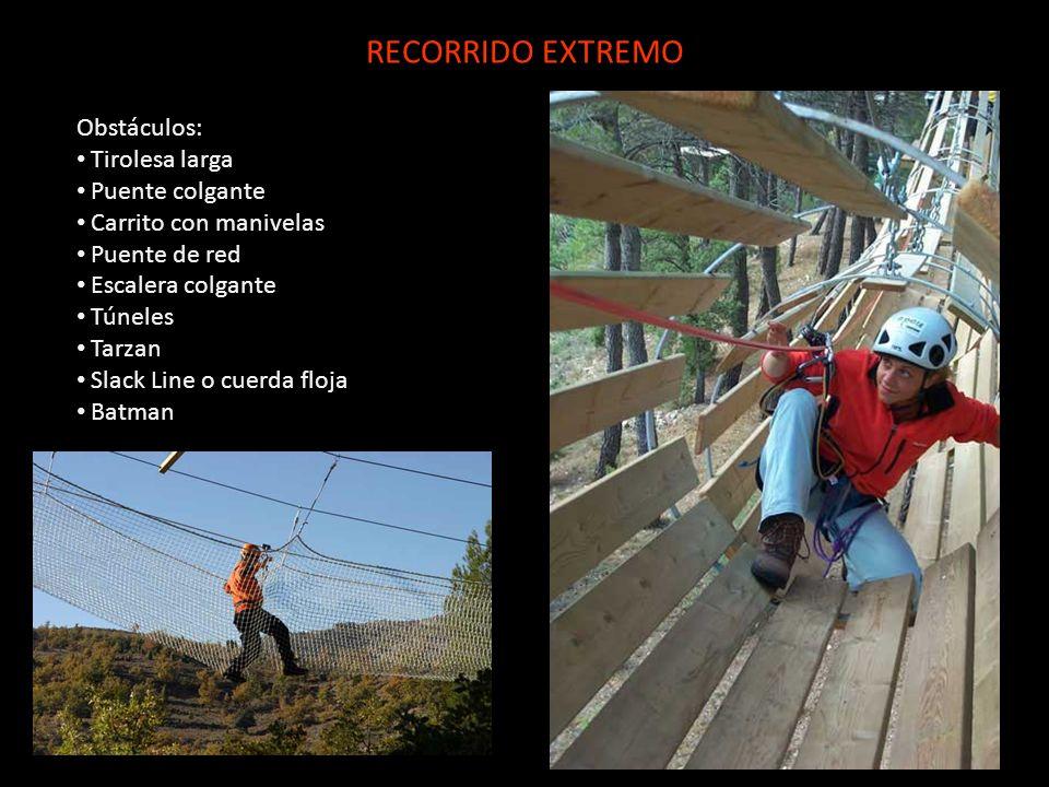 RECORRIDO EXTREMO Obstáculos: Tirolesa larga Puente colgante Carrito con manivelas Puente de red Escalera colgante Túneles Tarzan Slack Line o cuerda