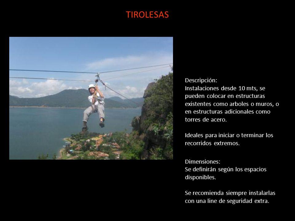 TIROLESAS Descripción: Instalaciones desde 10 mts, se pueden colocar en estructuras existentes como arboles o muros, o en estructuras adicionales como