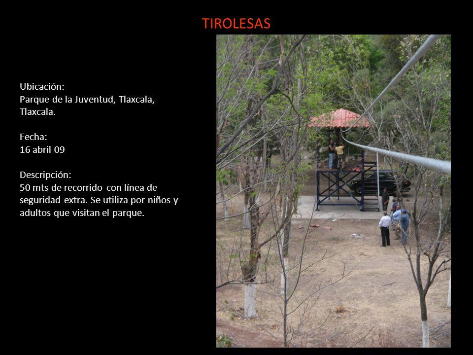 TIROLESAS Ubicación: Parque de la Juventud, Tlaxcala, Tlaxcala. Fecha: 16 abril 09 Descripción: 50 mts de recorrido con línea de seguridad extra. Se u
