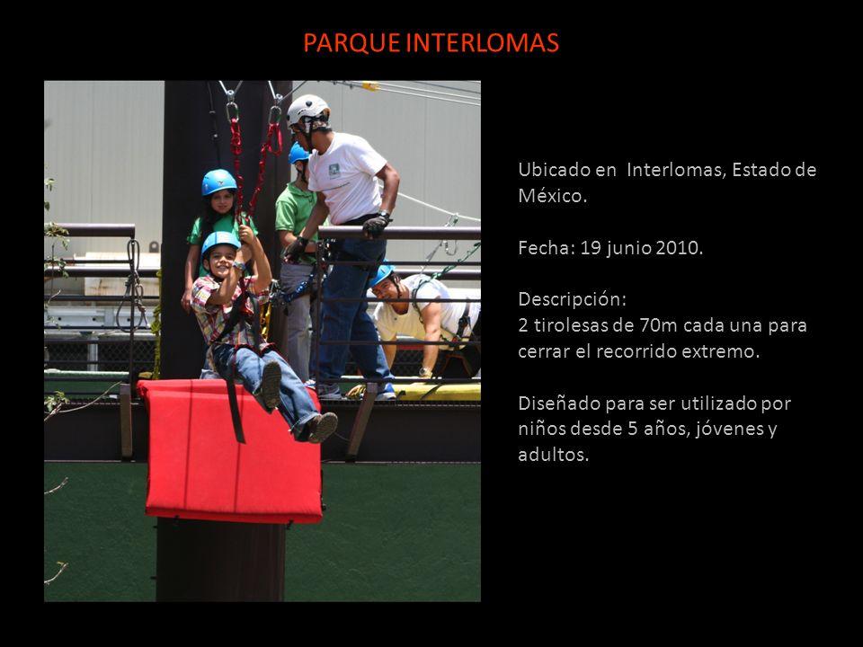 Ubicado en Interlomas, Estado de México. Fecha: 19 junio 2010. Descripción: 2 tirolesas de 70m cada una para cerrar el recorrido extremo. Diseñado par