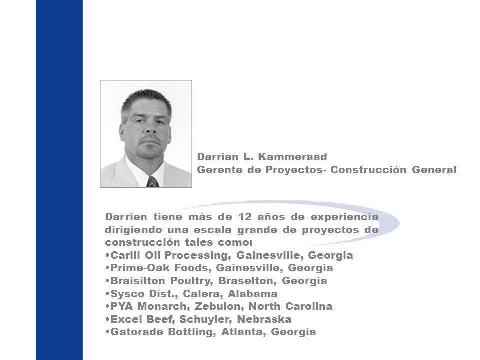 Darrian L. Kammeraad Gerente de Proyectos- Construcción General Darrien tiene más de 12 años de experiencia dirigiendo una escala grande de proyectos