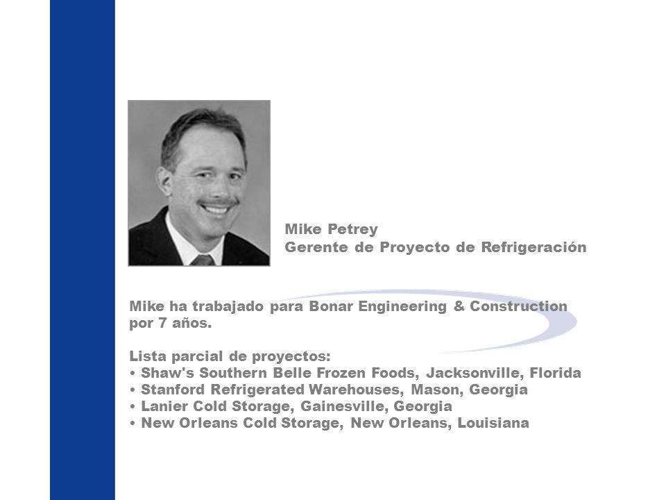 Mike Petrey Gerente de Proyecto de Refrigeración Mike ha trabajado para Bonar Engineering & Construction por 7 años. Lista parcial de proyectos: Shaw'