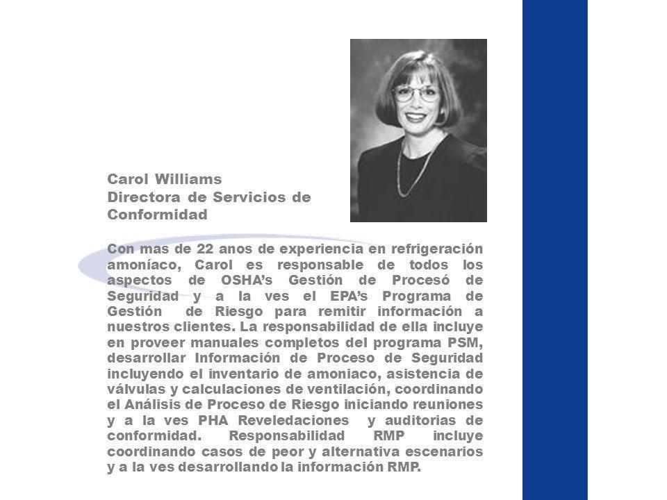 Carol Williams Directora de Servicios de Conformidad Con mas de 22 anos de experiencia en refrigeración amoníaco, Carol es responsable de todos los as