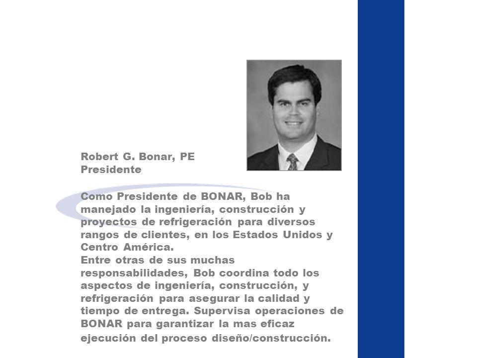 Robert G. Bonar, PE Presidente Como Presidente de BONAR, Bob ha manejado la ingeniería, construcción y proyectos de refrigeración para diversos rangos