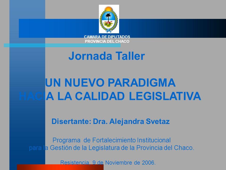 Jornada Taller CAMARA DE DIPUTADOS PROVINCIA DEL CHACO UN NUEVO PARADIGMA HACIA LA CALIDAD LEGISLATIVA Resistencia, 9 de Noviembre de 2006.