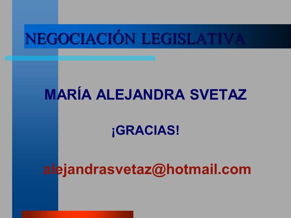 NEGOCIACIÓN LEGISLATIVA MARÍA ALEJANDRA SVETAZ ¡GRACIAS! alejandrasvetaz@hotmail.com