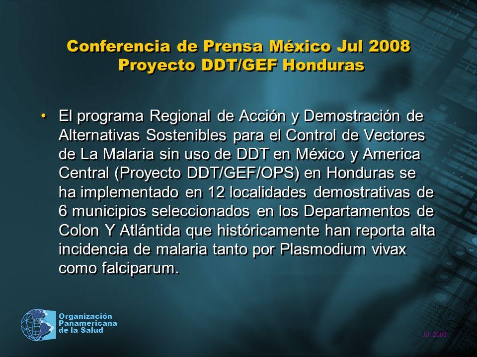 Jul 2008 Organización Panamericana de la Salud Conferencia de Prensa México Jul 2008 Proyecto DDT/GEF Honduras El programa Regional de Acción y Demostración de Alternativas Sostenibles para el Control de Vectores de La Malaria sin uso de DDT en México y America Central (Proyecto DDT/GEF/OPS) en Honduras se ha implementado en 12 localidades demostrativas de 6 municipios seleccionados en los Departamentos de Colon Y Atlántida que históricamente han reporta alta incidencia de malaria tanto por Plasmodium vivax como falciparum.
