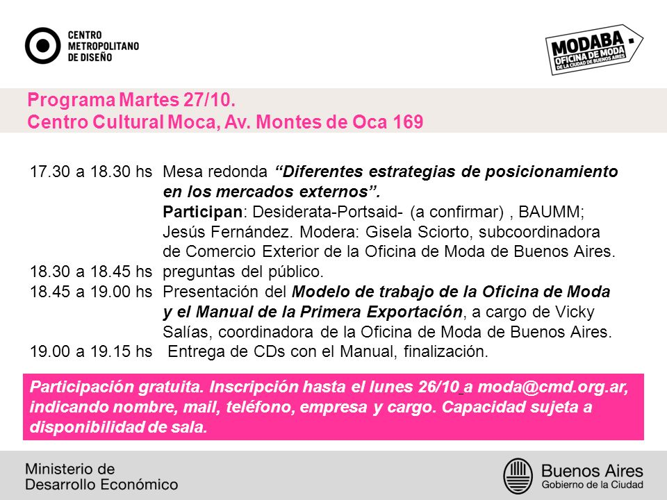17.30 a 18.30 hsMesa redonda Diferentes estrategias de posicionamiento en los mercados externos.