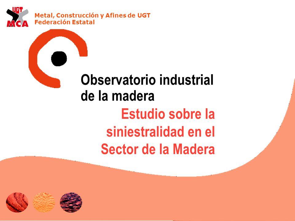 Metal, Construcción y Afines de UGT Federación Estatal Estudio sobre la siniestralidad en el Sector de la Madera Observatorio industrial de la madera