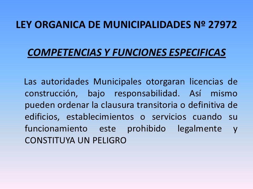 LEY ORGANICA DE MUNICIPALIDADES Nº 27972 COMPETENCIAS Y FUNCIONES ESPECIFICAS Las autoridades Municipales otorgaran licencias de construcción, bajo re