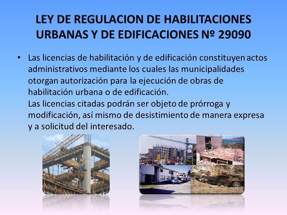 LEY DE REGULACION DE HABILITACIONES URBANAS Y DE EDIFICACIONES Nº 29090 Las licencias de habilitación y de edificación constituyen actos administrativ