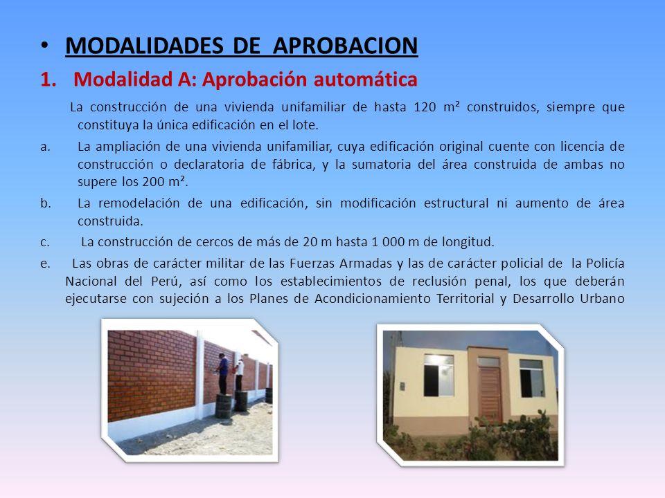 MODALIDADES DE APROBACION 1.Modalidad A: Aprobación automática La construcción de una vivienda unifamiliar de hasta 120 m² construidos, siempre que co