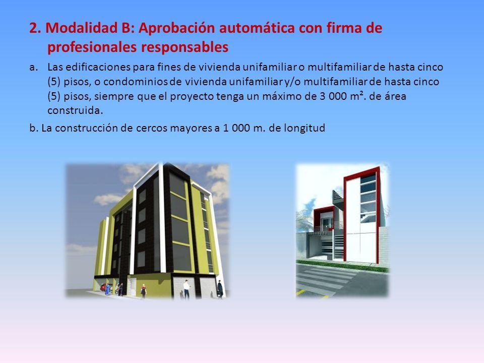 2. Modalidad B: Aprobación automática con firma de profesionales responsables a.Las edificaciones para fines de vivienda unifamiliar o multifamiliar d