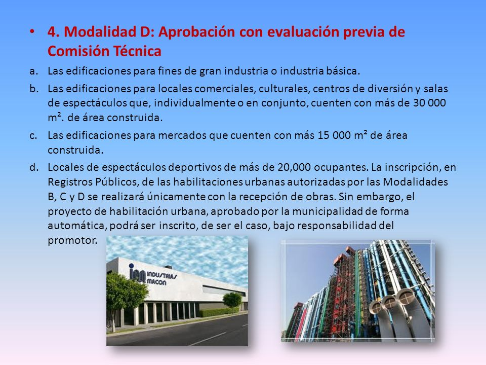 4. Modalidad D: Aprobación con evaluación previa de Comisión Técnica a.Las edificaciones para fines de gran industria o industria básica. b.Las edific
