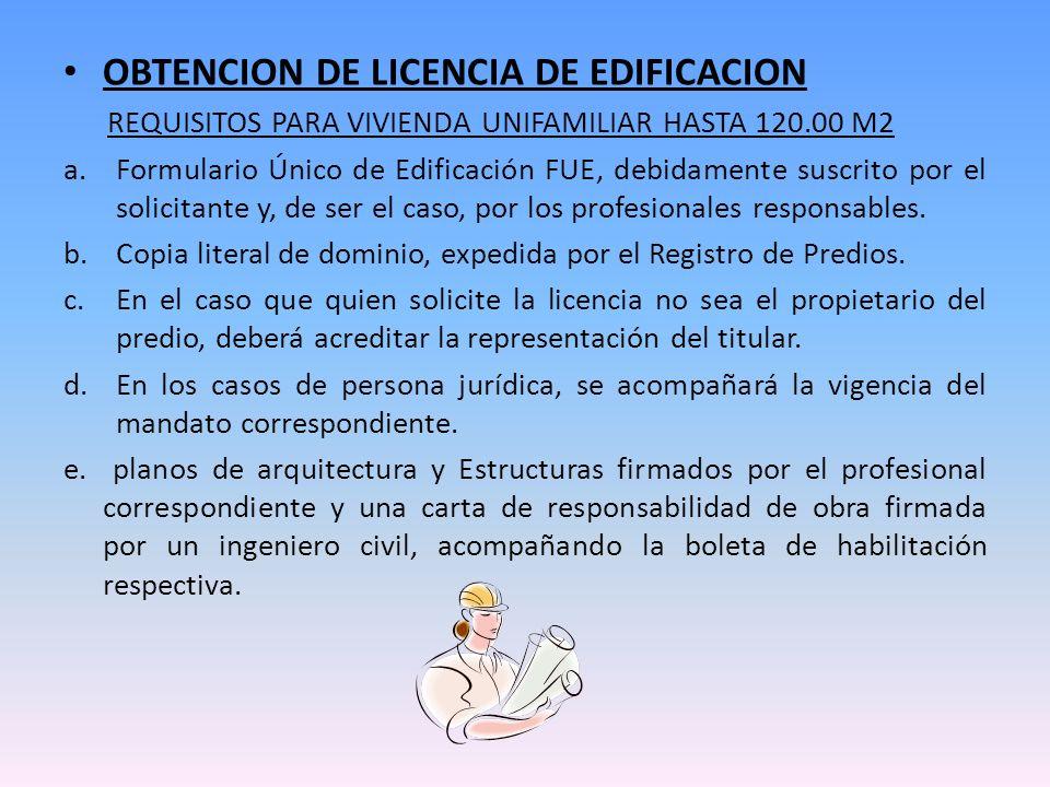 OBTENCION DE LICENCIA DE EDIFICACION REQUISITOS PARA VIVIENDA UNIFAMILIAR HASTA 120.00 M2 a.Formulario Único de Edificación FUE, debidamente suscrito