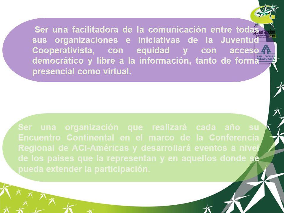 Ser una facilitadora de la comunicación entre todas sus organizaciones e iniciativas de la Juventud Cooperativista, con equidad y con acceso democráti