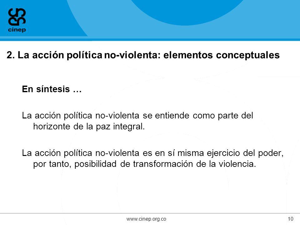 2. La acción política no-violenta: elementos conceptuales En síntesis … La acción política no-violenta se entiende como parte del horizonte de la paz