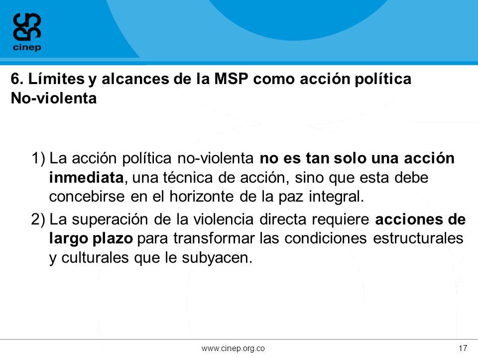 6. Límites y alcances de la MSP como acción política No-violenta 1) La acción política no-violenta no es tan solo una acción inmediata, una técnica de
