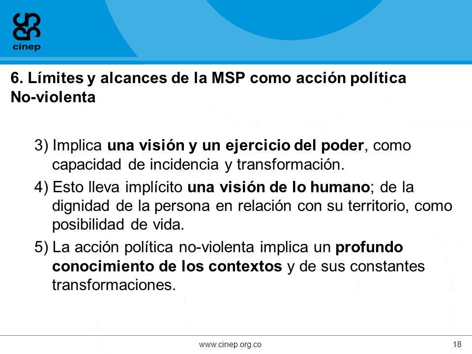 6. Límites y alcances de la MSP como acción política No-violenta 3) Implica una visión y un ejercicio del poder, como capacidad de incidencia y transf