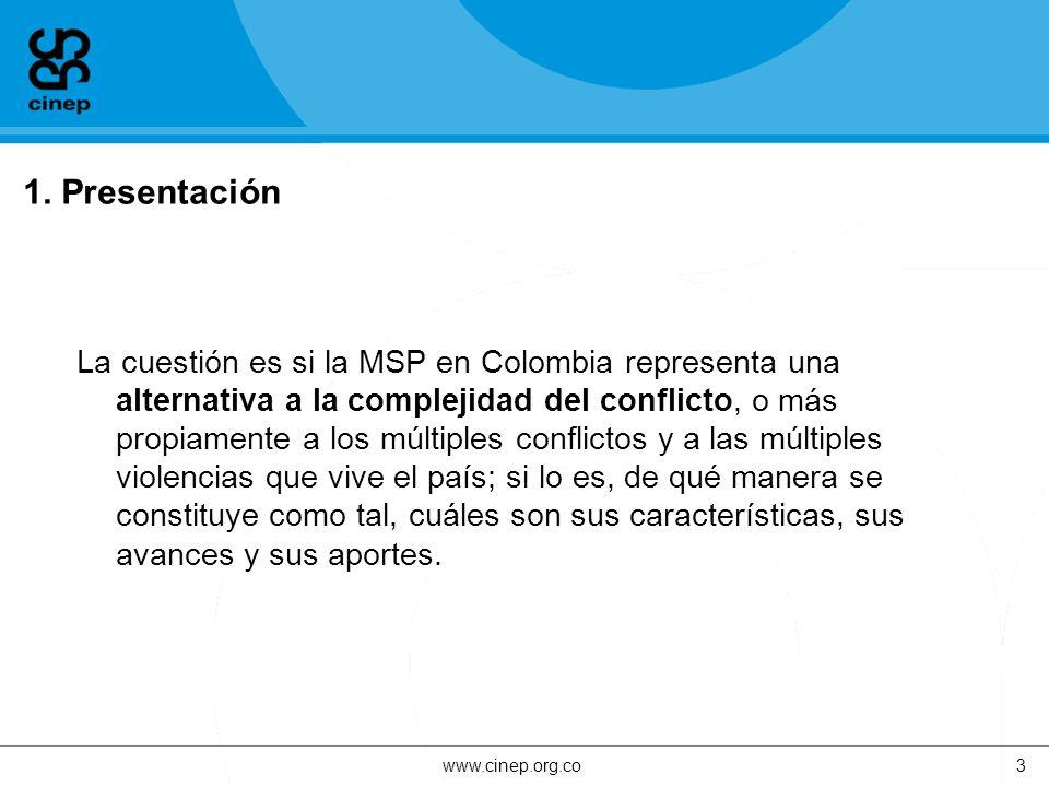 1. Presentación La cuestión es si la MSP en Colombia representa una alternativa a la complejidad del conflicto, o más propiamente a los múltiples conf