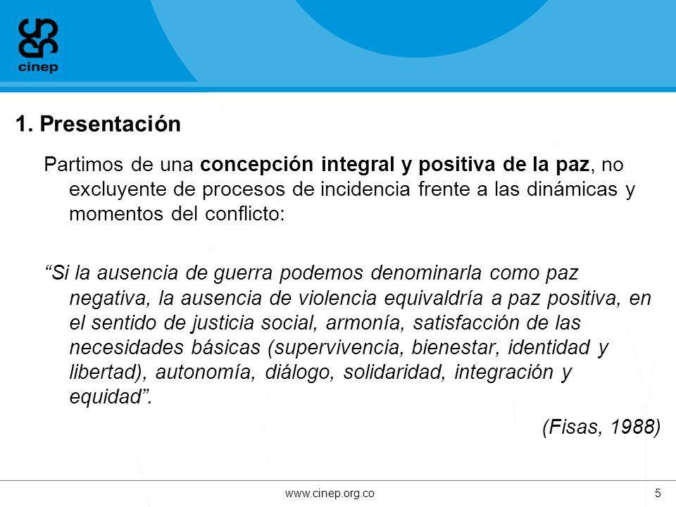 1. Presentación Partimos de una concepción integral y positiva de la paz, no excluyente de procesos de incidencia frente a las dinámicas y momentos de