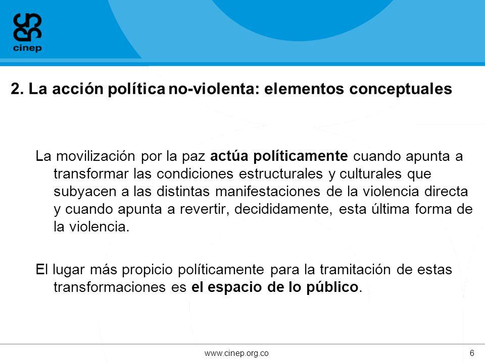 2. La acción política no-violenta: elementos conceptuales La movilización por la paz actúa políticamente cuando apunta a transformar las condiciones e
